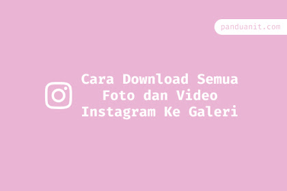 Cara Download Semua Foto dan Video Instagram Ke Galeri