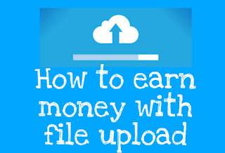 How to earn money by upload file