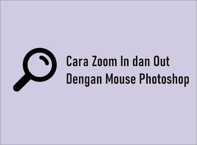 cara setting zoom in dan zoom out di photoshop