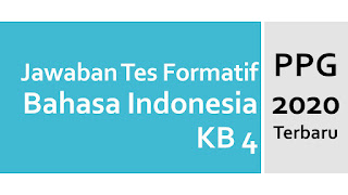 Jawaban Tes Formatif Modul Bahasa Indonesia KB 4 PPG 2020 Terbaru