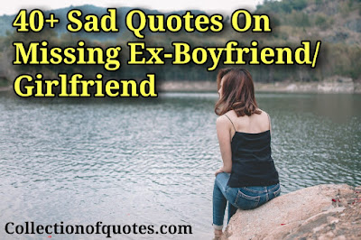 40+ Sad Quotes On Missing Ex-Boyfriend/Girlfriend