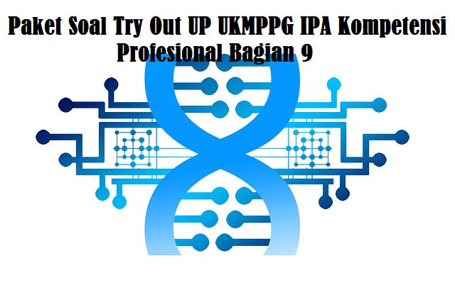 Paket Soal Try Out UP UKMPPG IPA Kompetensi Profesional Bagian 9