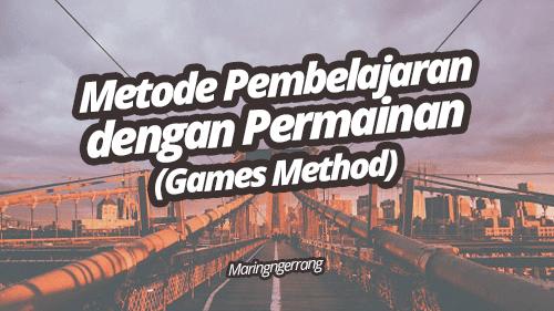 Metode Pembelajaran dengan Permainan (Games Method)