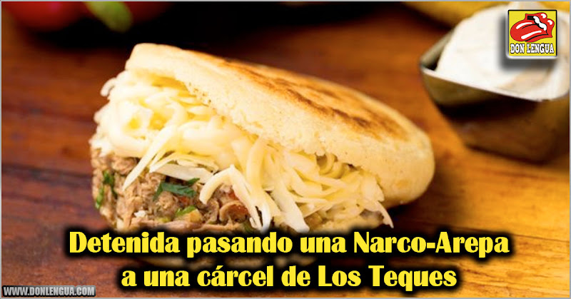 Detenida pasando una Narco-Arepa a una cárcel de Los Teques