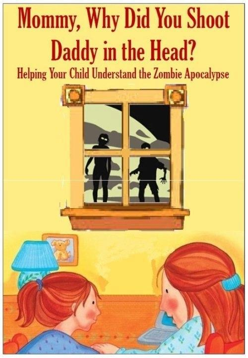 http://1.bp.blogspot.com/-XZSH1qJKyTs/UEr76P329PI/AAAAAAAAJM8/Sih9cHIrB8I/s1600/childrens-books-why-did-you-shoot-daddy-zombie-apocalypse-cartoon.jpg
