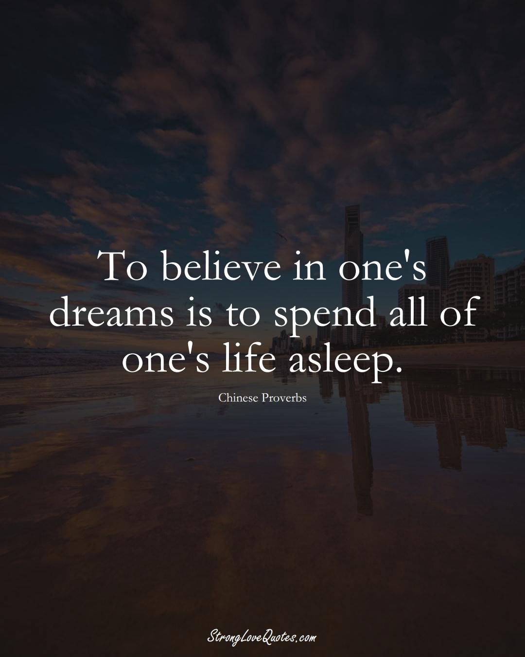 To believe in one's dreams is to spend all of one's life asleep. (Chinese Sayings);  #AsianSayings