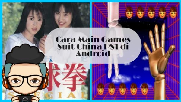 Cara Bermain Games Suit China PS1 di Hp Android