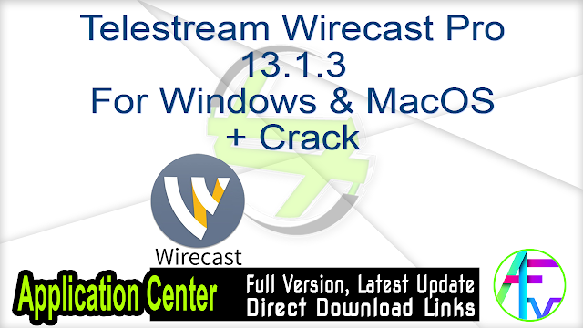 Telestream Wirecast Pro 13.1.3 For Windows & MacOS + Crack