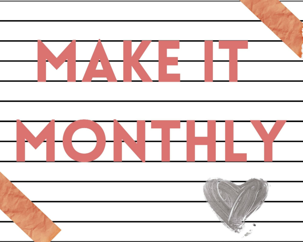 Make It Monthly - a great place to share your crafts, recipes and DIYs!