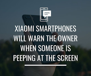 Xiaomi smartphones will warn the owner when someone is peeping at the screen