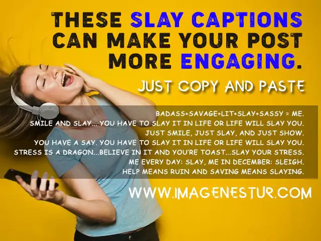 Slay Captions and Slay Quotes for Instagram Bio or Selfies, to show the slaying your friends, and Instagram Followers