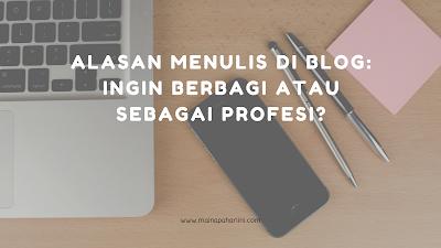 Alasan menulis di blog: ingin berbagi atau sebagai profesi