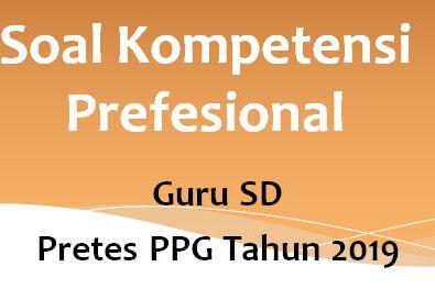 Soal Latihan Kompetensi Profesional Guru SD Pretest PPG Tahun 2019 Bagian I