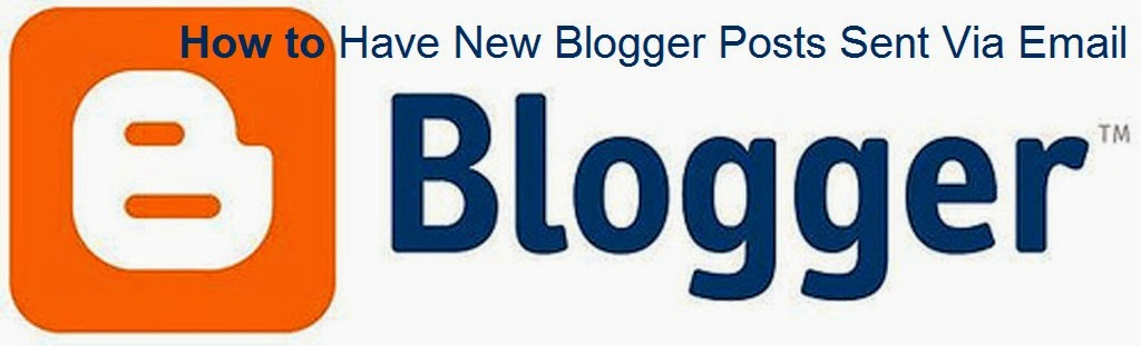 How to Have New Blogger Posts Sent Via Email : eAskme