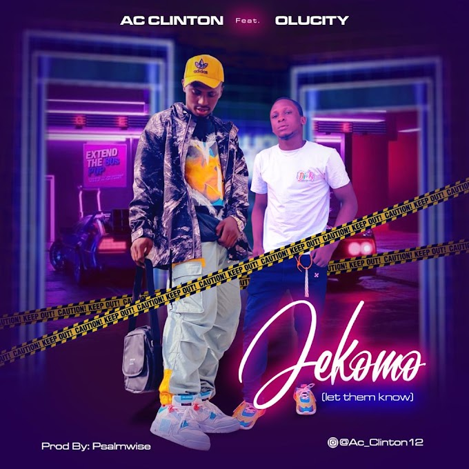 [MUSIC] AC Clinton Ft Olucity – Jekomo ( Let them know) Prod by Psalmwise)