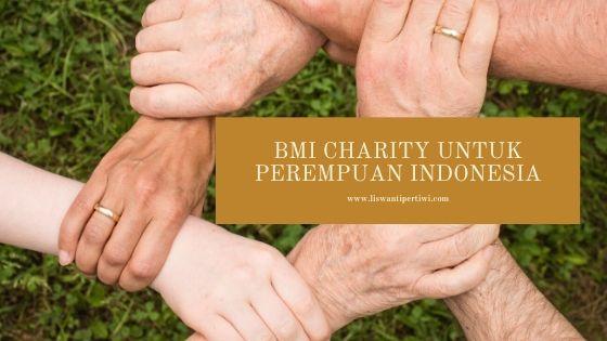 BMI Charity Untuk Perempuan Indonesia