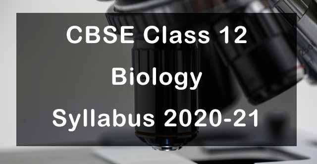 CBSE Class 12 Biology Syllabus 2020-21