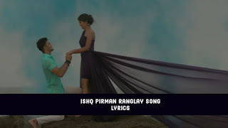Ishq Pirman Ranglay Song Lyrics