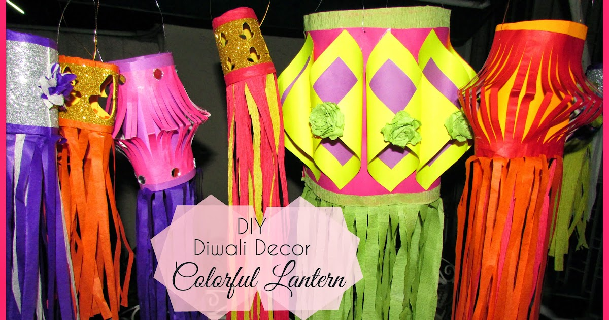 diy home decor for diwali diy diwali decor colorful lanterns indian diary 12087