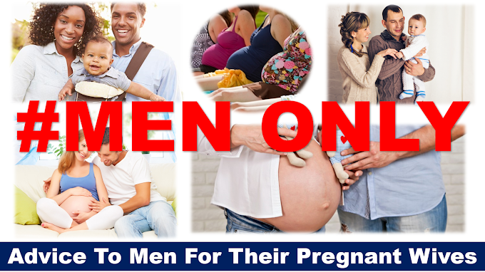 Advice To Men For Their Pregnant Wives {MEN ONLY}