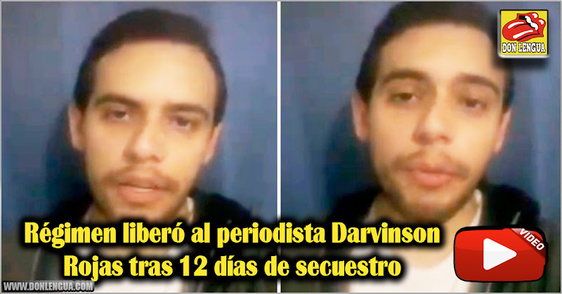Régimen liberó al periodista Darvinson Rojas tras 12 días de secuestro