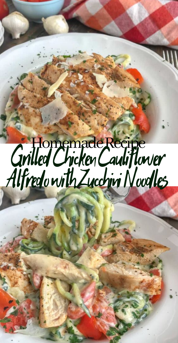 Grilled Chicken Cauliflower Alfredo with Zucchini Noodles #vegan #vegetarian #soup #breakfast #lunch