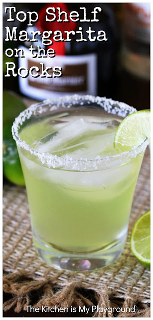 Top Shelf Margarita (without breaking the bank) ~ You don't have to break the bank to make a delicious Margarita worthy of Top Shelf status.  And this on-the-rocks version fits the bill!  www.thekitchenismyplayground.com