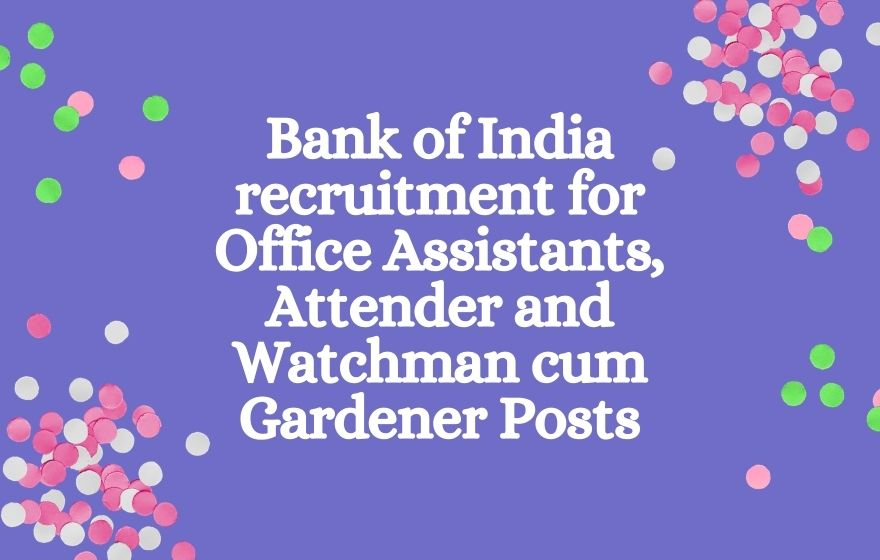 Bank of India recruitment for Office Assistants, Attender and Watchman cum Gardener Posts