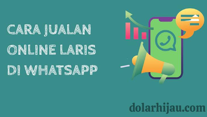 Cara Jualan Online Laris di WA WhatsApp 2021