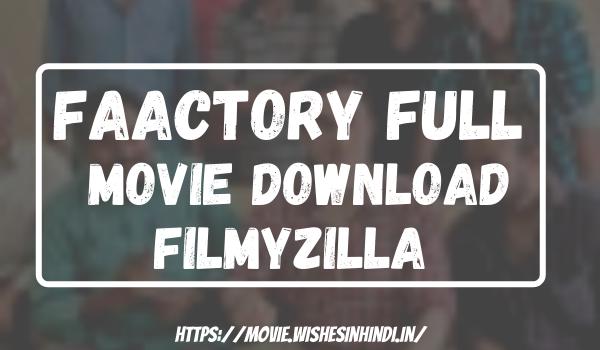 Faactory Full Movie Download Filmyzilla