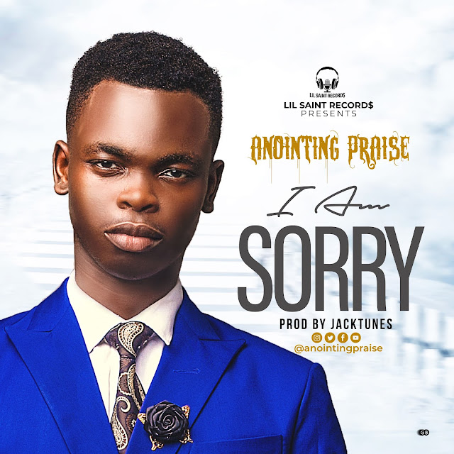 NEW MUSIC: I am Sorry - Anointing Praise ( @anointingpraise )