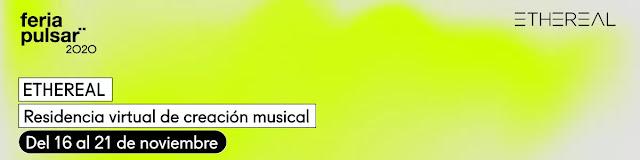 Feria Pulsar 2020 anuncia 'Ethereal' residencia virtual de creación musical