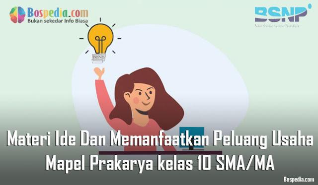 Materi Ide Dan Memanfaatkan Peluang Usaha Mapel Prakarya kelas 10 SMA/MA