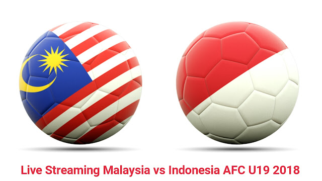 Live Streaming Malaysia vs Indonesia AFC U19 2018