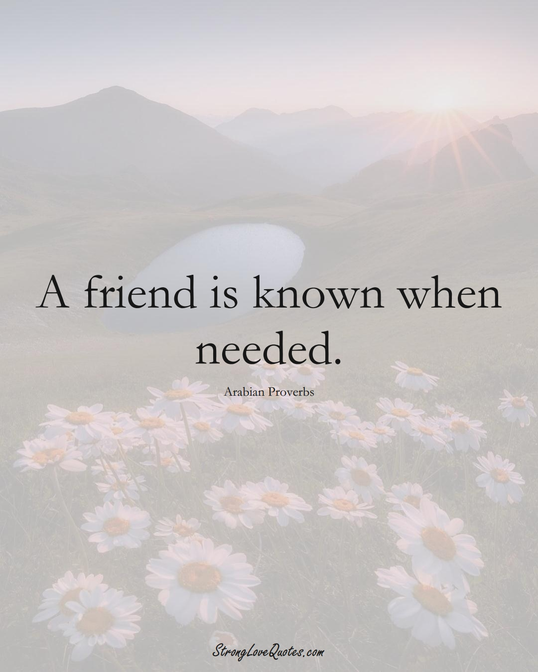 A friend is known when needed. (Arabian Sayings);  #aVarietyofCulturesSayings