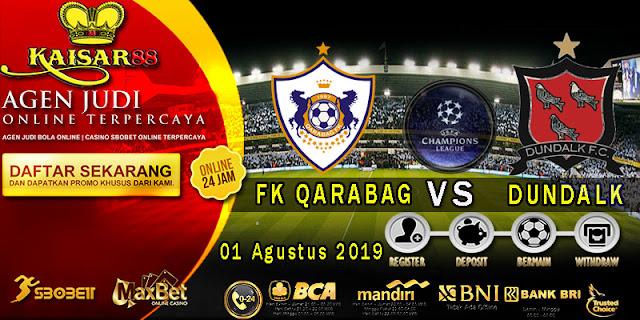 Prediksi Bola Terpercaya Liga UEFA Champions FK Qarabag vs Dundalk 1 Agustus 2019