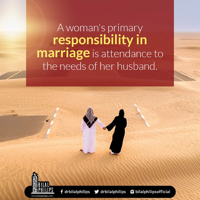 A woman's primary responsibility in marriage is attendance to the needs of her husband.| Islamic Marriage Quotes by Ummat-e-Nabi.com