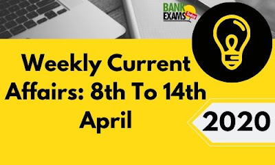 Weekly Current Affairs 8th To 14th April 2020