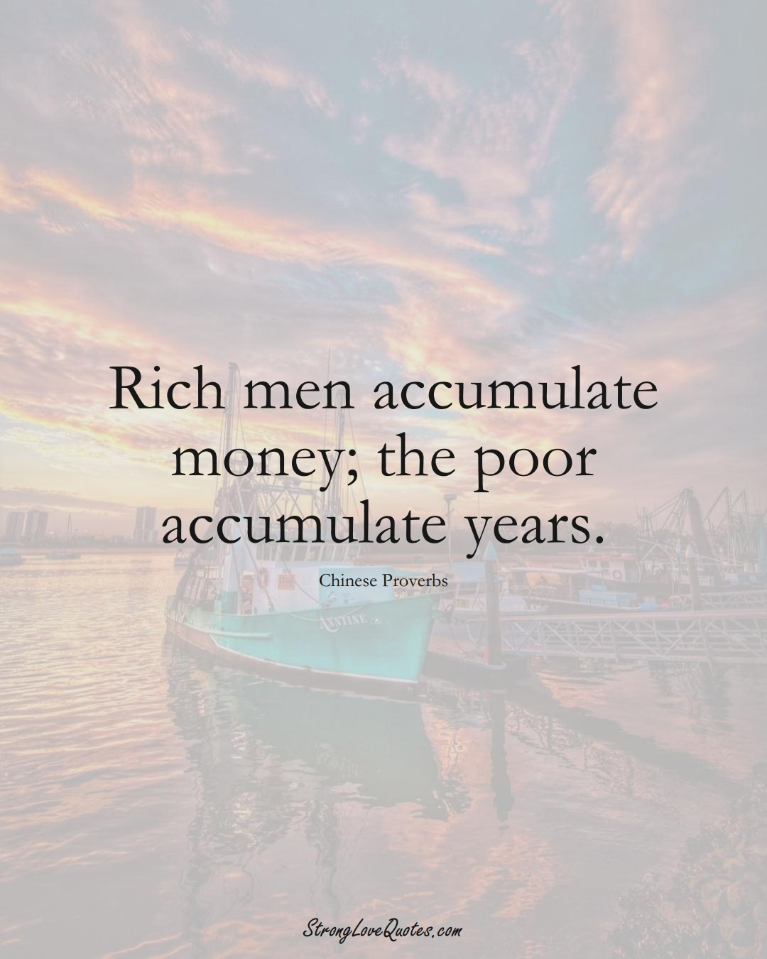 Rich men accumulate money; the poor accumulate years. (Chinese Sayings);  #AsianSayings