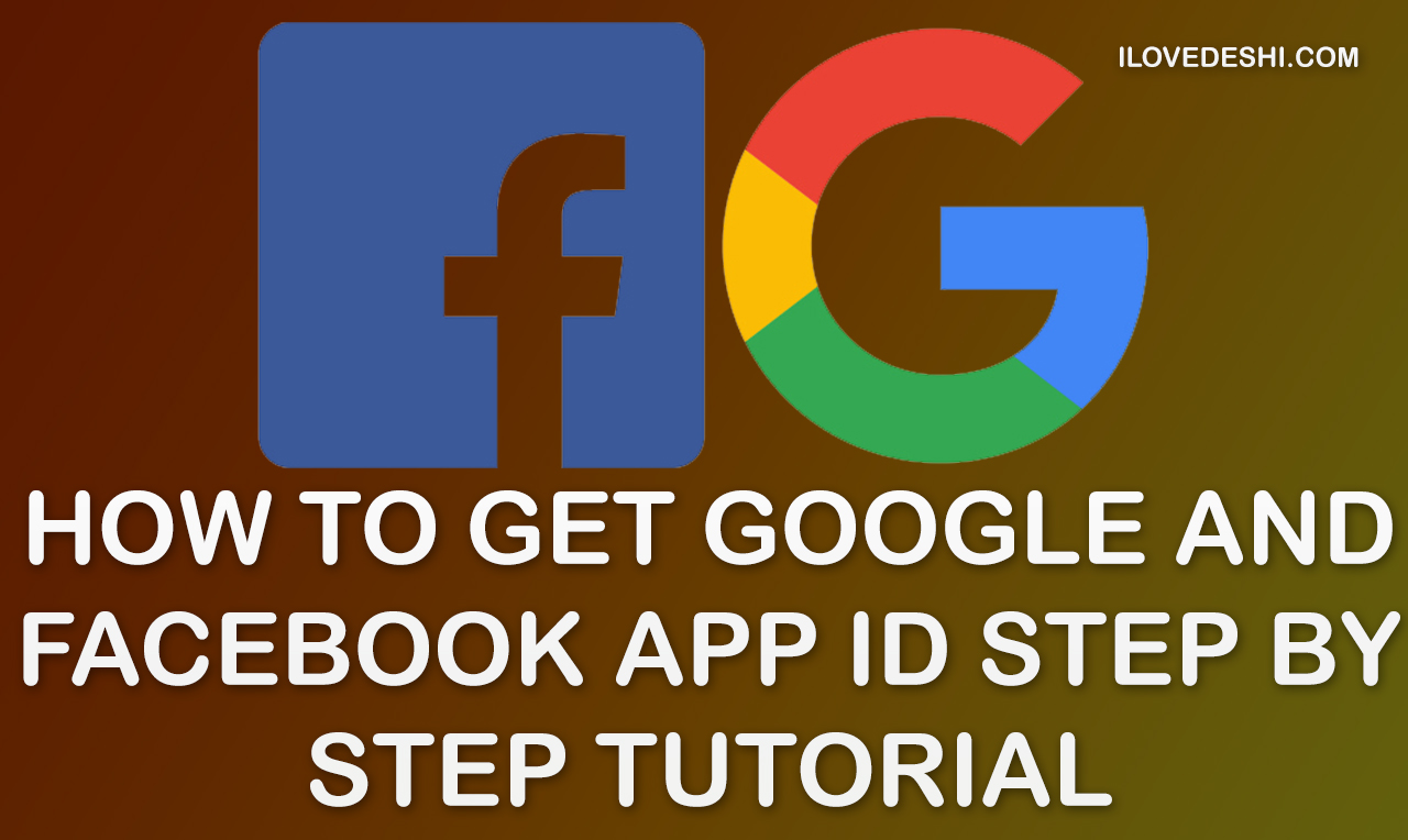 How to get Google and Facebook app id step by step tutorial - ILoveDeshi