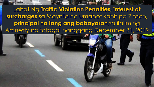 Those who have traffic violation penalties, interest and surcharges  even until 7 years, they only need to pay the principal violation amount under the new amnesty program in Manila which runs until December 31, 2019.     Lahat ng traffic violation penalties, interest at surcharges sa Maynila na umabot kahit pa 7 taon, principal na lang ang babayaran sa ilalim ng amnesty na tatagal hanggang December 31, 2019.        Ads    Isang magandang balita na naman ang hatid ng butihing alkalde ng Lungsod ng Maynila. Ayon kay Mayor Isko Moreno Domagoso, ang lahat ng may traffic violation sa Maynila ay hindi na magbabayad ng penalties, surcharges at interest kahit pa tumagal ng hanggang 7 taon sa ilalim ng amnestiya na ipinapatupad ng bagong pamunuan ng pamahalaang lungsod.  Ads    Sponsored Links    Hinihikayat ang lahat na may traffic violation na hindi pa nababayaran na magtungo sa tanggapan ng LTO sa Maynila at sa tanggapang ni Director Dennis Viaje ng Traffic and Parking Bureau ng Manila.   Ayon kay Director Viaje, nasa 50,000 na lisensya ang hindi na tinubos pa ng may-ari ng mga ito ang nakatengga sa kanilang tanggapan sa kasalukuyan.      Sa ilalim ng amnesty para sa mga traffic violators na tatagal hanggang sa katapusan ng taon, ang babayaran na lamang ng mga may traffic violation ay ang prinsipal na halaga na nakasaad sa kanilang Traffic Violation Receipt (TVR), hindi na kasama ang surcharges, penalties at interest kahit pa ito ay tumagal pa ng mahabang panahon.      Isang halimbawa rito ang isang driver na nagkaroon ng violation na halagang P2,000 ang principal ngunit dahil ito ay tumagal ng pitong taon at isinama ang surcharges , penalties at interest na nagka-patung-patong na, ang kayang kailangang bayaran ngayon ay umabot na sa mahigit P139,000.  Dahil sa may umiiral na amnesty ngayon sa Maynila, imbes na bayaran niya ang kabuuang halaga na P139,000+, ang babayaran na lamang niya ay P2,000.   Para sa karagdagang detalye, magsadya sa tanggapang Traffic and Parking Bureau ng Maynila sa Manila City Hall, Padre Burgos Ave, Ermita o tumawag sa  telepono bilang (02) 527 0507.    Ads    Good news to all traffic violation receipt holder which was issued in Manila: City Mayor Isko Moreno Domagoso had announced the traffic violation amnesty wherein all traffic violators will no longer pay the penalties, surcharges and interests even if  the traffic violation is not settled for the period of up to 7 years.  Ads    Sponsored Links    All traffic violators are urged to go to the LTO office or to the office of Director Dennis Viaje ,Manila Traffic and Parking Bureau.   Director Viaje said that there are about 50,000 licenses which are not been redeemed by its owners and stored in their office for a long time.          Under the amnesty program which will run until the last part of 2019, traffic violators will only pay for the principal amount indicated on their Traffic Violation Receipt (TVR), regardless of all surcharges, penalties and interests even if they were not able to settle it for a long time.    As an example, a driver which had traffic violation with a  principal amount of P2,000.00 and because the violator did not settled it on time, surcharges , penalties and interests overlapped and now he needs to pay over P139,000.00 for it.  Because of the existing amnesty in Manila, he will no longer needded to settle P139,000+, but instead, all he need to pay is the amount of P2,000.00 only.   For further detailas, please visit the Manila Traffic and Parking Bureau at the Manila City Hall, Padre Burgos Ave, Ermita or call (02) 527 0507.