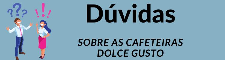 Principais duvidas a respeito das cafeteiras dolce gusto