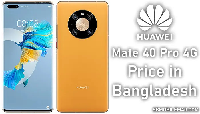 Huawei Mate 40 Pro 4G, Huawei Mate 40 Pro 4G Price, Huawei Mate 40 Pro 4G Price in Bangladesh