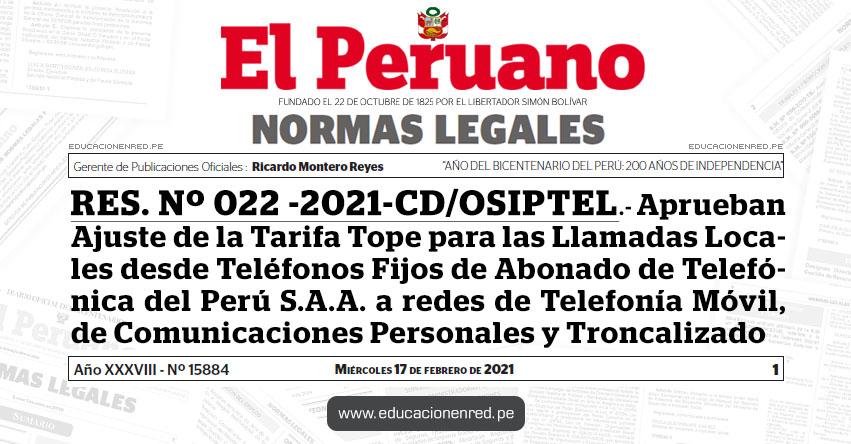RES. Nº 022 -2021-CD/OSIPTEL.- Aprueban Ajuste de la Tarifa Tope para las Llamadas Locales desde Teléfonos Fijos de Abonado de Telefónica del Perú S.A.A. a redes de Telefonía Móvil, de Comunicaciones Personales y Troncalizado