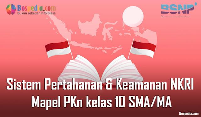Materi Sistem Pertahanan dan Keamanan Negara Republik Indonesia Mapel PKn kelas 10 SMA/MA