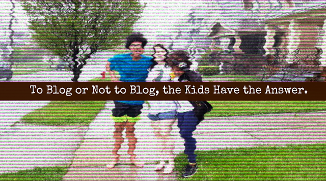 To Blog or Not to Blog, the Kids Have the Answer.