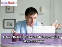 Istana Reload Pulsa Pendi Cahyono Penipu atau Amanah?