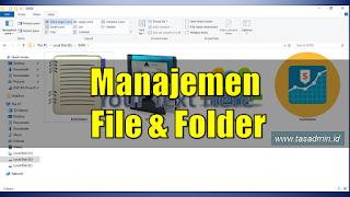 Sebagai Tenaga Administrasi Sekolah ataupun operator sekolah aku sering dihadapkan dengan TAS:  Manfaat Manajemen File dan Folder Serta Caranya