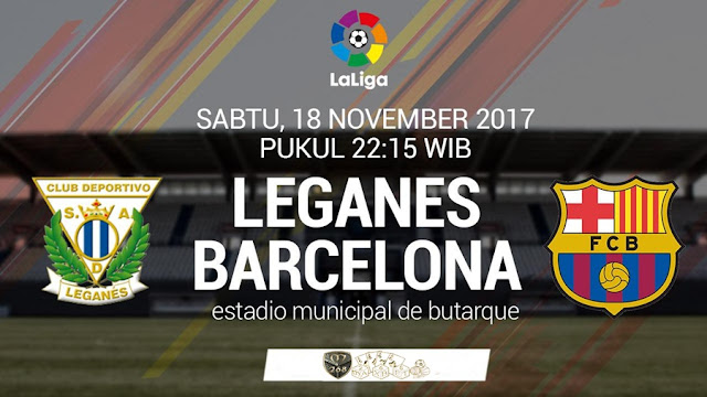Prediksi Bola : Leganes Vs Barcelona , Sabtu 18 November 2017 Pukul 22.15 WIB