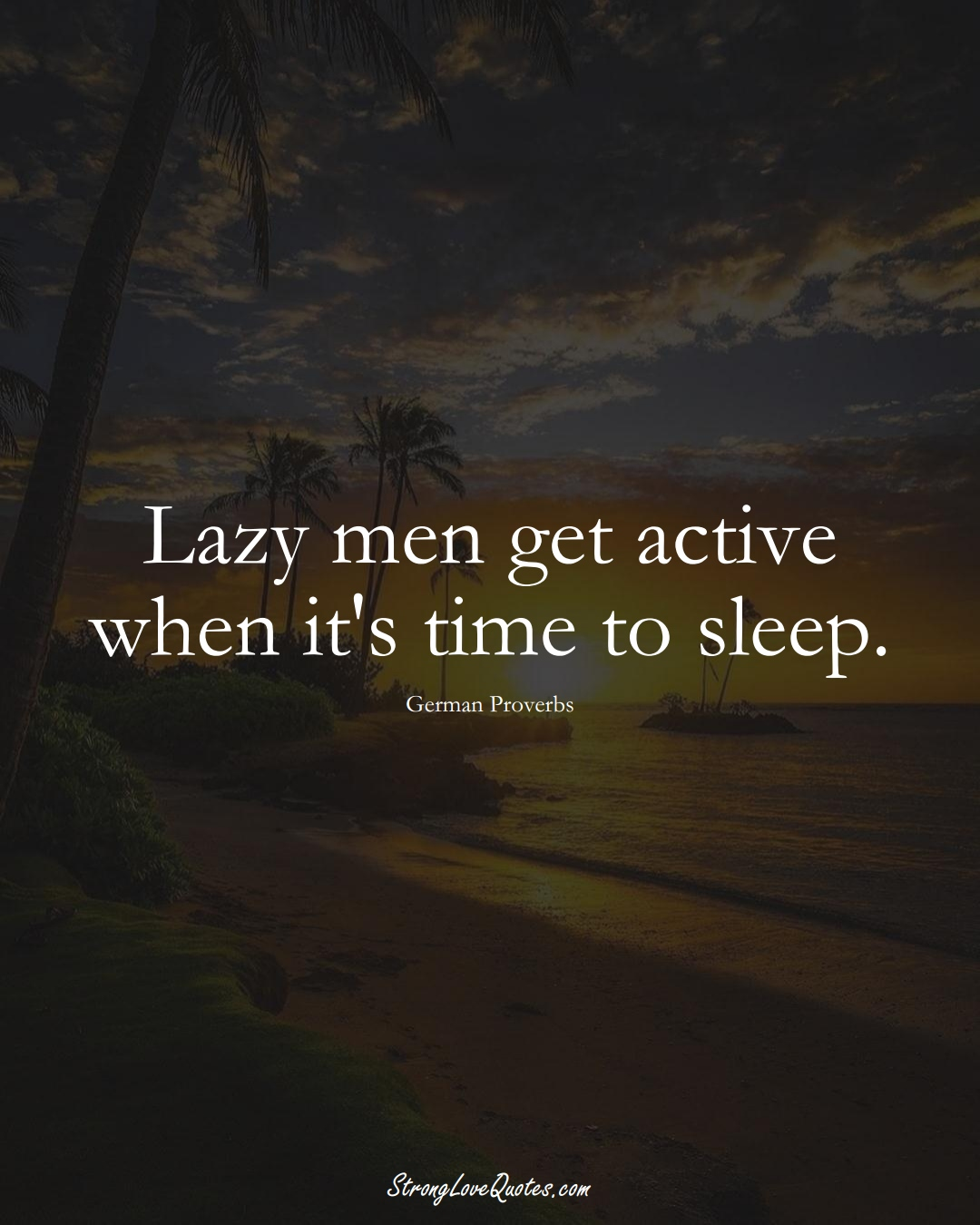 Lazy men get active when it's time to sleep. (German Sayings);  #EuropeanSayings